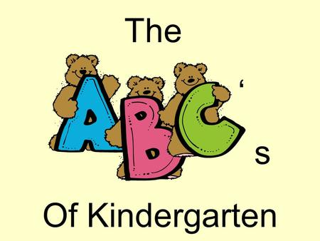 's's The Of Kindergarten. Arrival: The school bell rings at 7:50am. It is extremely important to have students here by 7:50 a.m. It gives the student.
