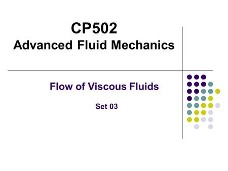 CP502 Advanced Fluid Mechanics Flow of Viscous Fluids Set 03.