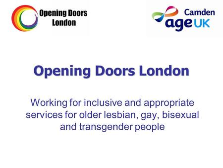 Opening Doors London Working for inclusive and appropriate services for older lesbian, gay, bisexual and transgender people.