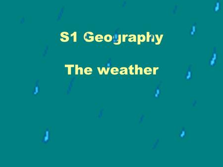 S1 Geography The weather What is the Weather? The weather is all the elements in the atmosphere right now Look out the window, how many elements can.