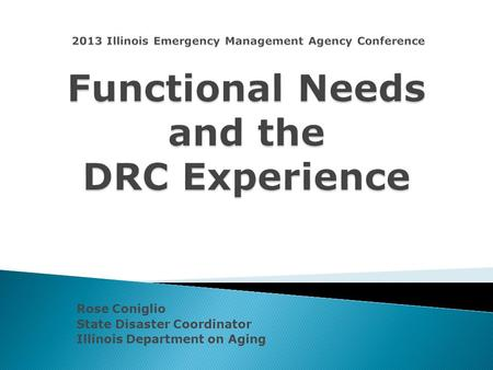 Rose Coniglio State Disaster Coordinator Illinois Department on Aging.