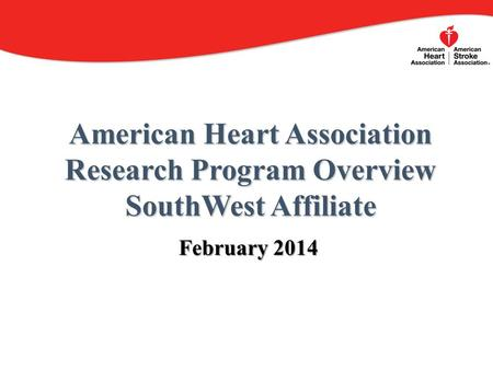 American Heart Association Research Program Overview SouthWest Affiliate February 2014.