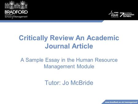 Www.bradford.ac.uk/management Critically Review An Academic Journal <strong>Article</strong> A Sample Essay in the Human Resource Management Module Tutor: Jo McBride.