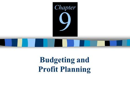 Budgeting and Profit Planning Chapter 9 BUDGETING BASICS  A formal written statement of management's plans for a specified future time period, expressed.
