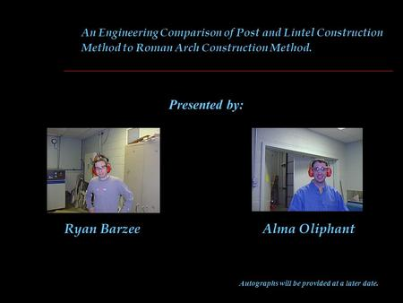 An Engineering Comparison of Post and Lintel Construction Method to Roman Arch Construction Method. Presented by: Autographs will be provided at a later.