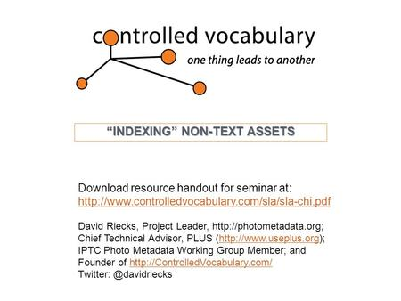 """INDEXING"" NON-TEXT ASSETS Download resource handout for seminar at:  David Riecks, Project Leader,"
