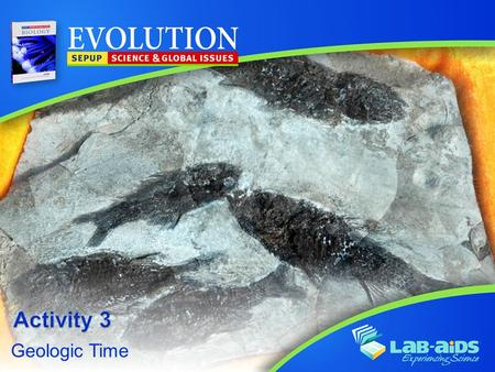 Geologic Time. Activity 3: Geologic Time LIMITED LICENSE TO MODIFY. These PowerPoint® slides may be modified only by teachers currently teaching the Science.