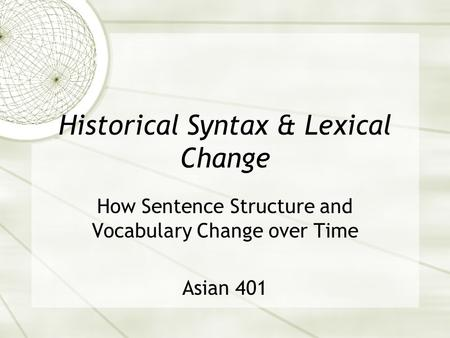 Historical Syntax & Lexical Change How Sentence Structure and Vocabulary Change over Time Asian 401.