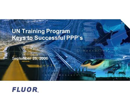 UN Training Program Keys to Successful PPP's September 25, 2006.