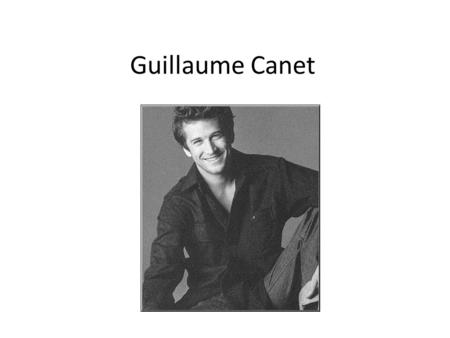Guillaume Canet. Guillaume Canet was born in 1990 in Saint Denis into a family of horse breeders. He is a French actor and film director. he was fond.