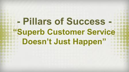 "- Pillars of Success - ""Superb Customer Service Doesn't Just Happen"""