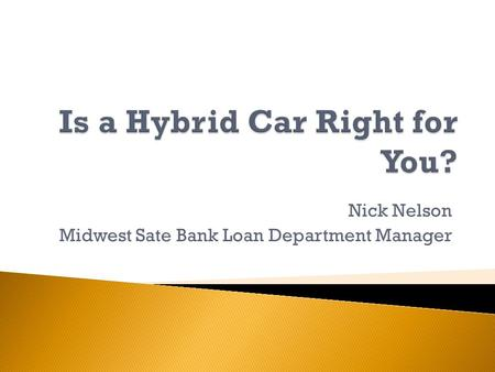 Nick Nelson Midwest Sate Bank Loan Department Manager.