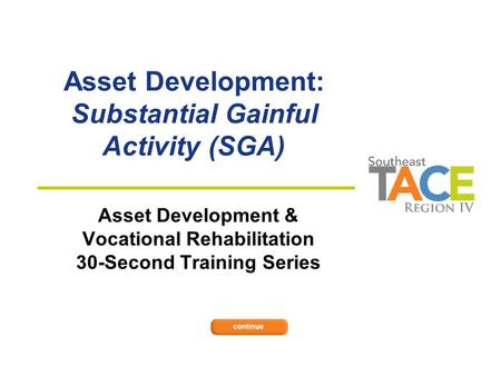 Asset Development: Substantial Gainful Activity (SGA) Asset Development & Vocational Rehabilitation 30-Second Training Series.