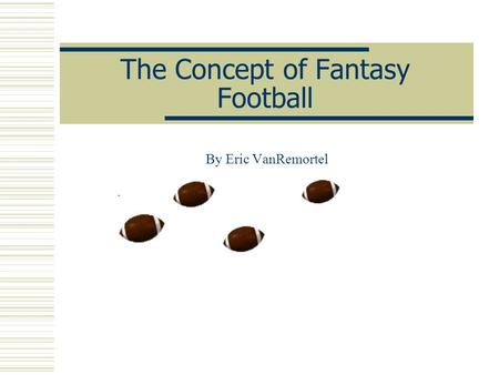 The Concept of Fantasy Football By Eric VanRemortel.
