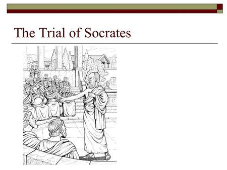 The Trial of Socrates. What questions do you have on the reading?