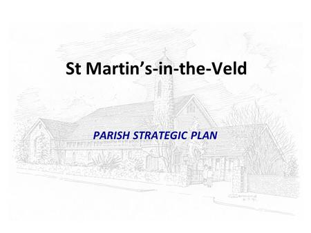 St Martin's-in-the-Veld PARISH STRATEGIC PLAN. The Conversation Model Based on the book by CHANTELL ILLBURY & CLEM SUNTER called GAMES FOXES PLAY (Planning.