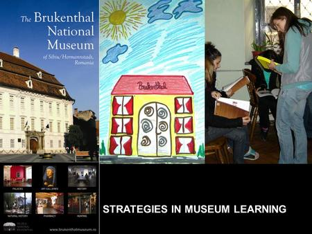 STRATEGIES IN MUSEUM LEARNING. l The Museum was named after its founder – Baron Samuel von Brukenthal (Governor of Transylvania between 1777 and 1787),