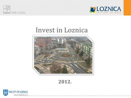 Invest in Loznica 2012.. City identity card Location Western Serbia Population86.413 – Census 2002. Territory 612Km²; 59.3% arable land, 27% forests,