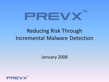 Supplied on \web site. on January 10 th, 2008 Reducing Risk Through Incremental Malware Detection January 2008.