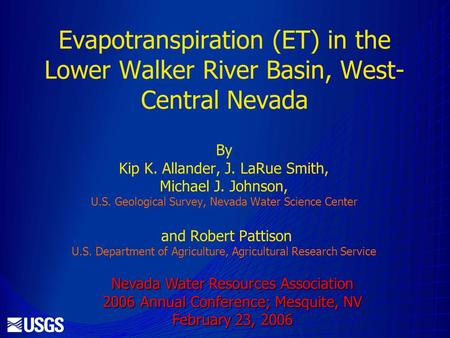 Evapotranspiration (ET) in the Lower Walker River Basin, West- Central Nevada By Kip K. Allander, J. LaRue Smith, Michael J. Johnson, U.S. Geological Survey,
