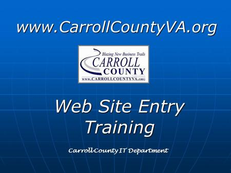 www.CarrollCountyVA.org Web Site Entry Training Carroll County IT Department.