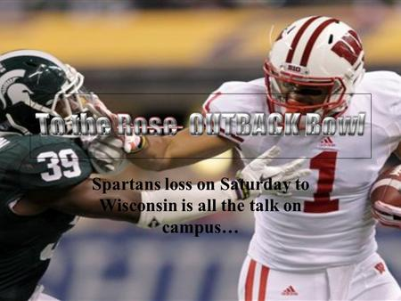 Spartans loss on Saturday to Wisconsin is all the talk on campus…
