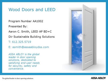 Wood Doors and LEED Program Number AA1002 Presented By: Aaron C. Smith, LEED AP BD+C Dir Sustainable Building Solutions T: 612.325.5719 E: