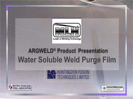 Water Soluble Weld Purge Film ARGWELD ® Product Presentation.