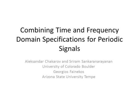 Combining Time and Frequency Domain Specifications for Periodic Signals Aleksandar Chakarov and Sriram Sankaranarayanan University of Colorado Boulder.