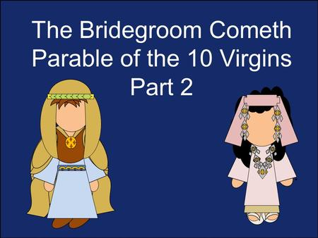 The Bridegroom Cometh Parable of the 10 Virgins Part 2 vb.