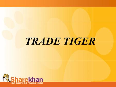 TRADE TIGER. Trade Tiger : Overview  New outlets are provided Trade Tiger as main trading terminal  Trade Tiger was primarily designed for online self.