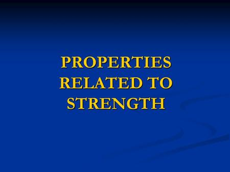 PROPERTIES RELATED TO STRENGTH.  Strength is the ability of a material to resist applied forces without yielding or fracturing.  Strength of a material.