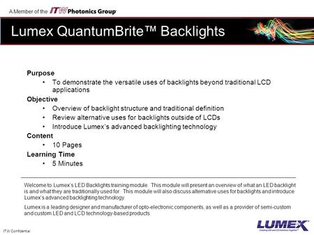 A Member of the ITW Confidential Purpose To demonstrate the versatile uses of backlights beyond traditional LCD applications Objective Overview of backlight.