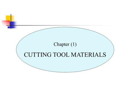 Chapter (1) CUTTING TOOL MATERIALS. TOPICS : Introduction Carbon and medium alloy steels High speed steels Cast-cobalt alloys Carbides Coated tools Alumina-based.