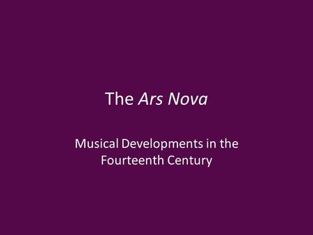 The Ars Nova Musical Developments in the Fourteenth Century.