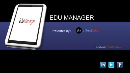EDU MANAGER Presented By :  us at :