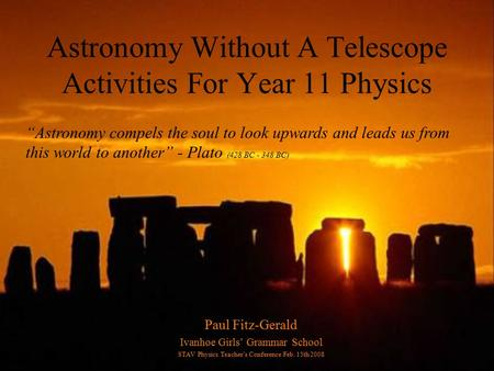 Astronomy Without A Telescope Activities For Year 11 Physics Paul Fitz-Gerald Ivanhoe Girls' Grammar School STAV Physics Teacher's Conference Feb. 15th.