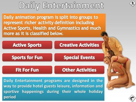 Daily Entertainment programs are designed in the way to provide hotel guests leisure, information and sportive happenings during their whole holiday period.