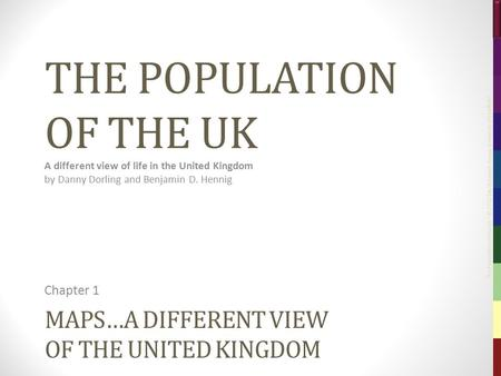 The Population of the UK – © 2012 Sasi Research Group, University of Sheffield MAPS…A DIFFERENT VIEW OF THE UNITED KINGDOM Chapter 1 THE POPULATION OF.