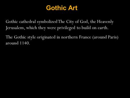Gothic Art Gothic cathedral symbolized The City of God, the Heavenly Jerusalem, which they were privileged to build on earth. The Gothic style originated.
