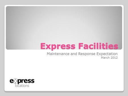 Express Facilities Maintenance and Response Expectation March 2012.