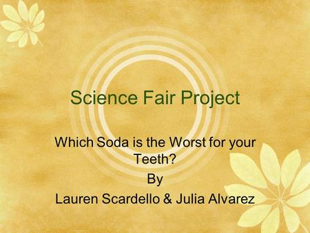 Science Fair Project Which Soda is the Worst for your Teeth? By