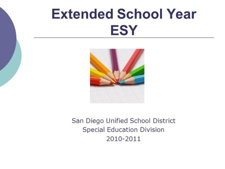 Extended School Year ESY San Diego Unified School District Special Education Division 2010-2011.