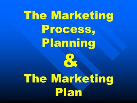 The Marketing Process, Planning & The Marketing Plan.