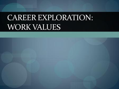 CAREER EXPLORATION: WORK VALUES. What are Values? The definition of a value is- a principle or quality that is desirable. They are beliefs that guide.