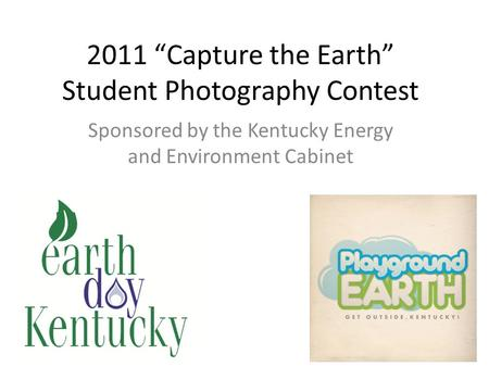 "2011 ""Capture the Earth"" Student Photography Contest Sponsored by the Kentucky Energy and Environment Cabinet."