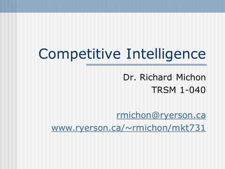 Competitive Intelligence Dr. Richard Michon TRSM 1-040