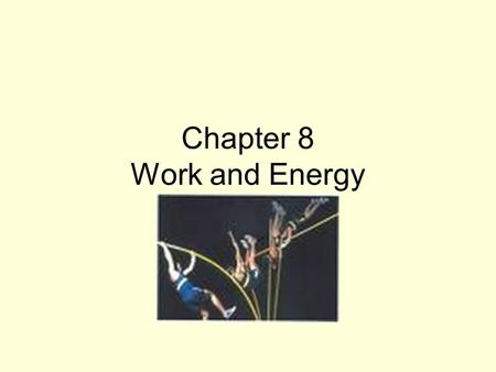 Chapter 8 Work and Energy. Definition Work is the way that energy is transferred between objects. The amount of work done equals the amount of energy.