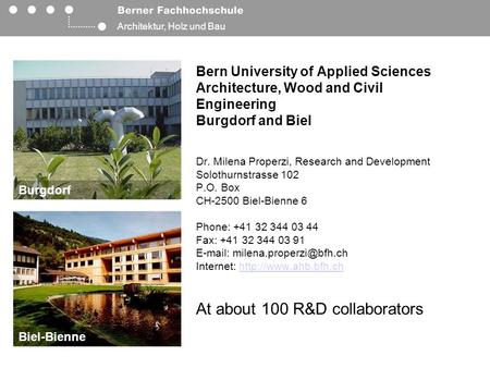 Architektur, Holz und Bau Bern University of Applied Sciences Architecture, Wood and Civil Engineering Burgdorf and Biel Dr. Milena Properzi, Research.
