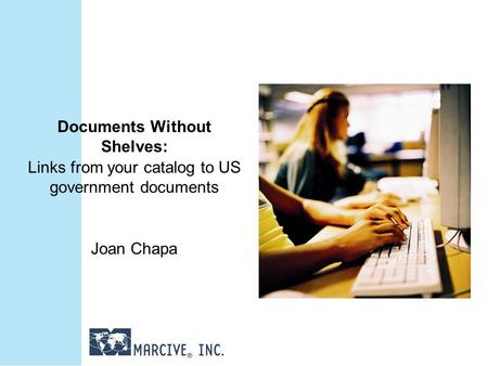 Documents Without Shelves: Links from your catalog to US government documents Joan Chapa.